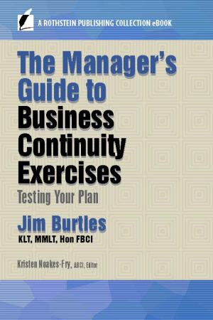 Manager's Guide to Business Continuity Exercises: Testing Your Plan